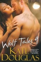 Wolf Tales IX ebook by Kate Douglas