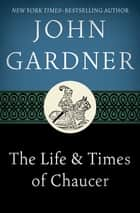 The Life & Times of Chaucer ebook by John Gardner