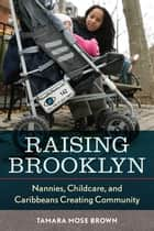 Raising Brooklyn - Nannies, Childcare, and Caribbeans Creating Community ebook by Tamara R. Mose