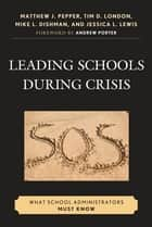 Leading Schools During Crisis - What School Administrators Must Know ebook by Matthew J. Pepper, Tim D. London, Mike L. Dishman,...