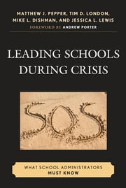 Leading Schools During Crisis - What School Administrators Must Know ebook by Matthew J. Pepper,Tim D. London,Mike L. Dishman,Jessica L. Lewis,Andrew Porter