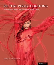 Picture Perfect Lighting - An Innovative Lighting System for Photographing People ebook by Roberto Valenzuela