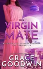 His Virgin Mate ebook by Grace Goodwin
