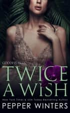 Twice a Wish ebook by Pepper Winters