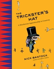 The Trickster's Hat - A Mischievous Apprenticeship in Creativity ebook by Nick Bantock