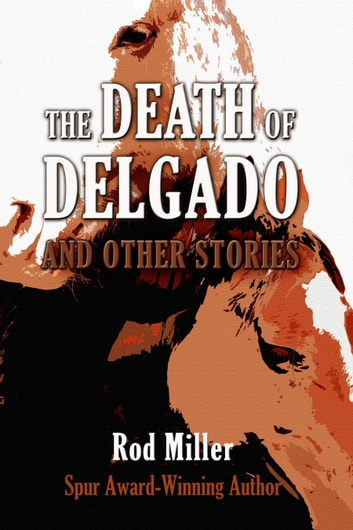 The Death Of Delgado And Other Stories ebook by Rod Miller