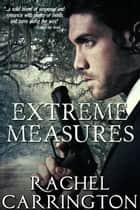 Extreme Measures ebook by Rachel Carrington