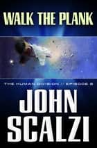 The Human Division #2: Walk the Plank ebook by John Scalzi