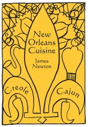 Creole and Cajun Cookbook: New Orleans Cuisine ebook by James Newton