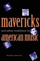 Mavericks and Other Traditions in American Music ebook by Michael Broyles