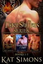 Tiger Shifters Series Vol 1 - Tiger Shifters Box Set, Books 1-3 ebook by Kat Simons