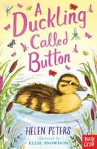A Duckling Called Button ebook by Helen Peters, Ellie Snowdon
