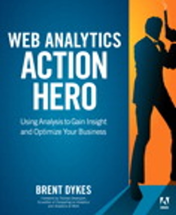 Web analytics action hero ebook by brent dykes 9780132837941 web analytics action hero using analysis to gain insight and optimize your business ebook by fandeluxe Gallery