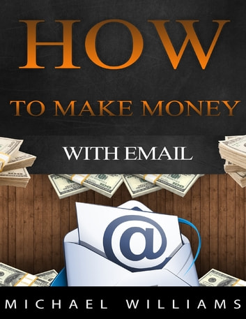 How to Make Money With Email ebook by Michael Williams