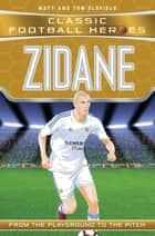 Zidane (Classic Football Heroes) - Collect Them All! ebook by Tom Oldfield