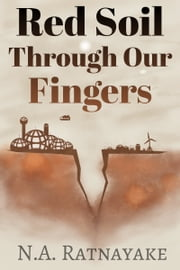 Red Soil Through Our Fingers ebook by N.A. Ratnayake