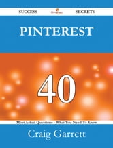 Pinterest 40 Success Secrets - 40 Most Asked Questions On Pinterest - What You Need To Know ebook by Craig Garrett