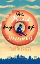 One Hundred Days of Happiness ebook by Fausto Brizzi