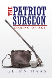 The Patriot Surgeon - Coming of Age ebook by Glenn Haas