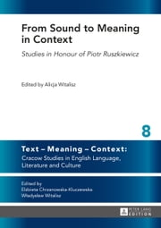 From Sound to Meaning in Context - Studies in Honour of Piotr Ruszkiewicz ebook by Alicja Witalisz