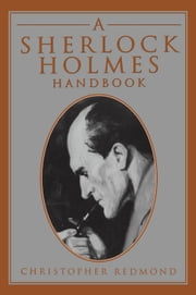 A Sherlock Holmes Handbook ebook by Christopher Redmond
