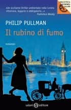 Il rubino di fumo - Le indagini di Sally Lockhart ebook by Philip Pullman