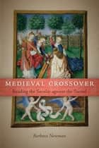 Medieval Crossover - Reading the Secular against the Sacred ebook by Barbara Newman