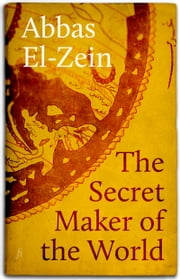 The Secret Maker of the World - Stories ebook by Abbas El-Zein