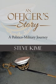 An Officer's Story - A Politico-Military Journey ebook by Steve Kime