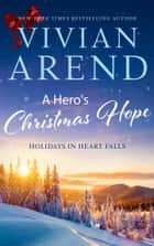 A Hero's Christmas Hope - Holidays in Heart Falls Book 3 ebook by