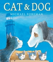 Cat & Dog ebook by Michael  Foreman,Michael  Foreman
