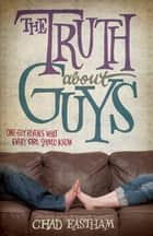 The Truth About Guys 電子書 by Chad Eastham