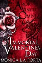 An Immortal Valentine's Day - The Immortals, #5 ebook by Monica La Porta