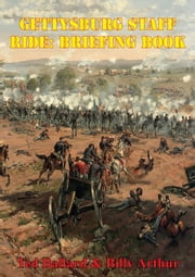 Gettysburg Staff Ride: Briefing Book [Illustrated Edition] ebook by Ted Ballard,Billy Arthur