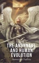 The Anunnaki and Human Evolution ebook by Mark Carroll
