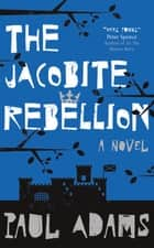 The Jacobite Rebellion eBook by Paul Adams