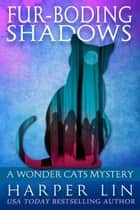 Fur-boding Shadows - A Wonder Cats Mystery, #8 ebook by Harper Lin