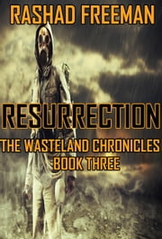 Resurrection: The Wasteland Chronicles Book Three ebook by Rashad Freeman