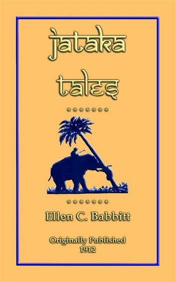 JATAKA TALES - 18 children's Bhuddist Jataka Tales - Children's Stories with great moral beauty and deep truths ebook by Various Authors