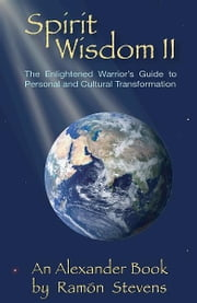 Spirit Wisdom II: The Enlightened Warrior's Guide to Personal and Cultural Transformation ebook by Ramon Stevens