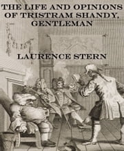 The Life and Opinions of Tristram Shandy, Gentleman ebook by Laurence Stern