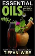 Essential Oils ebook by Tiffani Wise