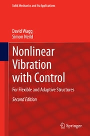Nonlinear Vibration with Control - For Flexible and Adaptive Structures ebook by David Wagg,Simon Neild