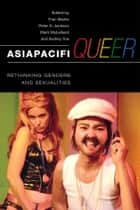 AsiaPacifiQueer - Rethinking Genders and Sexualities ebook by Fran Martin, Peter Jackson, Mark McLelland,...
