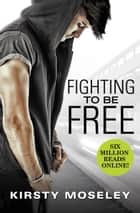 Fighting to Be Free ebooks by Kirsty Moseley