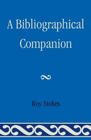 A Bibliographical Companion ebook by Roy Stokes