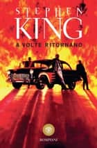 A volte ritornano eBook by Stephen King, Hilia Brinis