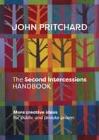 The Second Intercessions Handbook (reissue) - More Creative Ideas for Public and Private Prayer ebook by John Pritchard