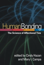 Human Bonding - The Science of Affectional Ties ebook by Cindy Hazan, PhD,Mary I. Campa, PhD