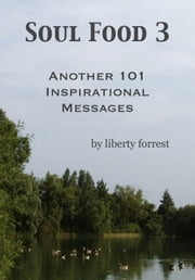 Soul Food 3: Another 101 Inspirational Messages ebook by Liberty Forrest